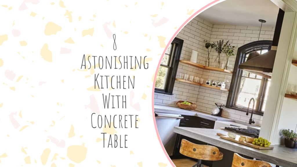 8 Astonishing Kitchen With Concrete Table