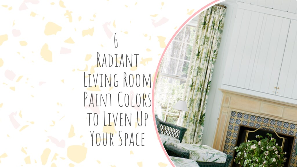 6 Radiant Living Room Paint Colors to Liven Up Your Space