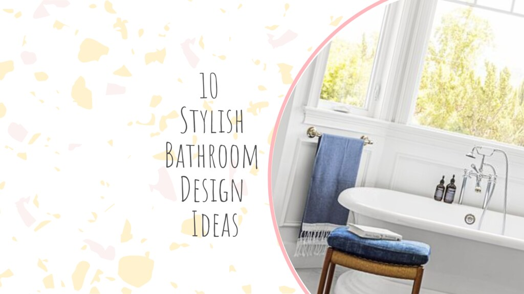 10 Stylish Bathroom Design Ideas