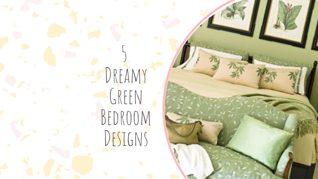 5 Dreamy Green Bedroom Designs