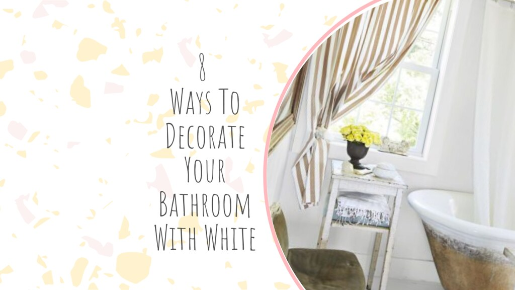 8 Ways To Decorate Your Bathroom With White