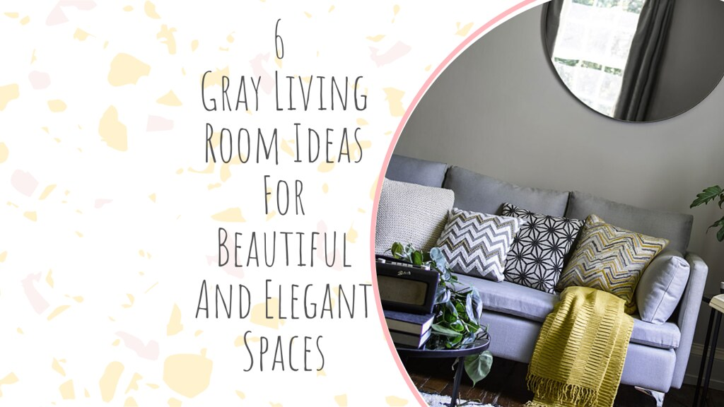 6 Gray Living Room Ideas For Beautiful And Elegant Spaces