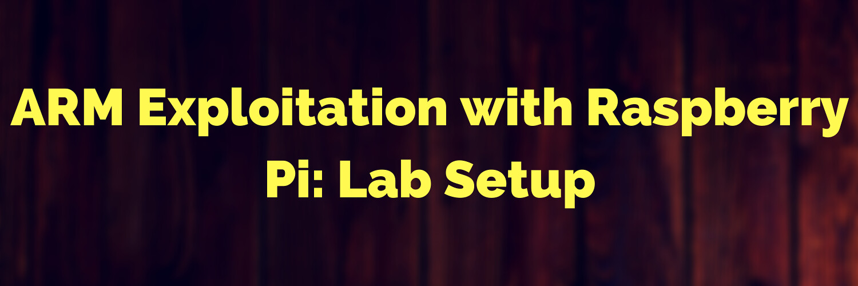ARM Exploitation with Raspberry Pi: Lab Setup