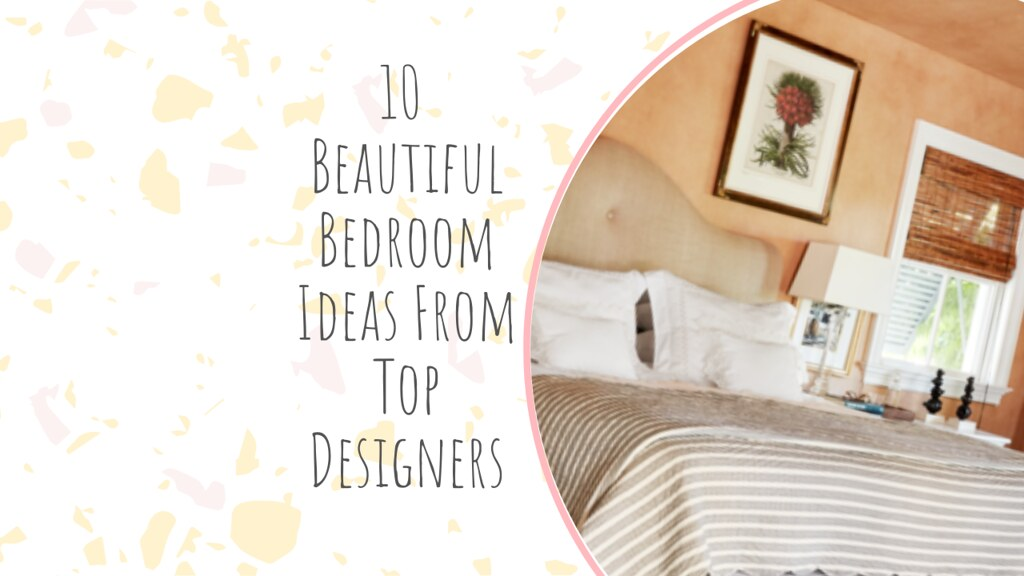 10 Beautiful Bedroom Ideas From Top Designers