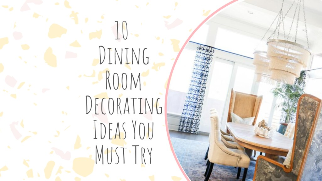 10 Dining Room Decorating Ideas You Must Try
