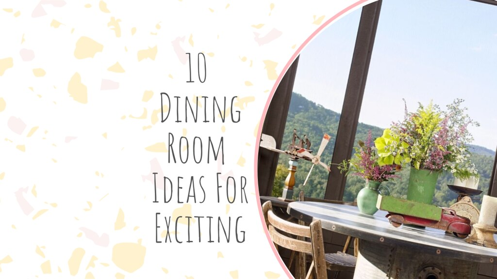 10 Dining Room Ideas For Exciting
