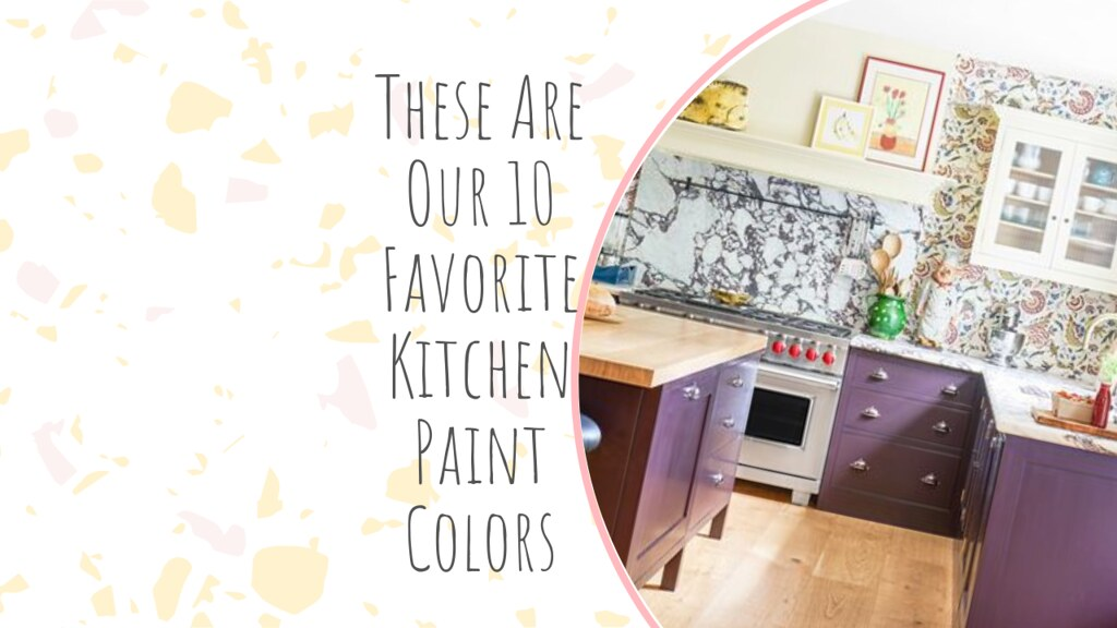 These Are Our 10 Favorite Kitchen Paint Colors