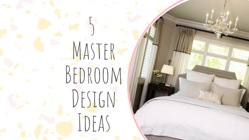 5 Master Bedroom Design Ideas