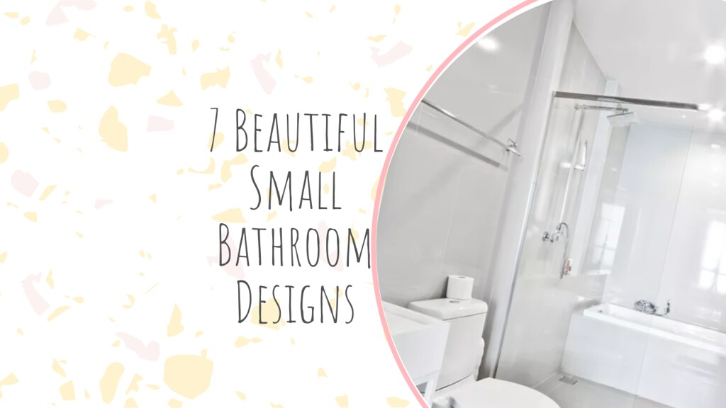 7 Beautiful Small Bathroom Designs