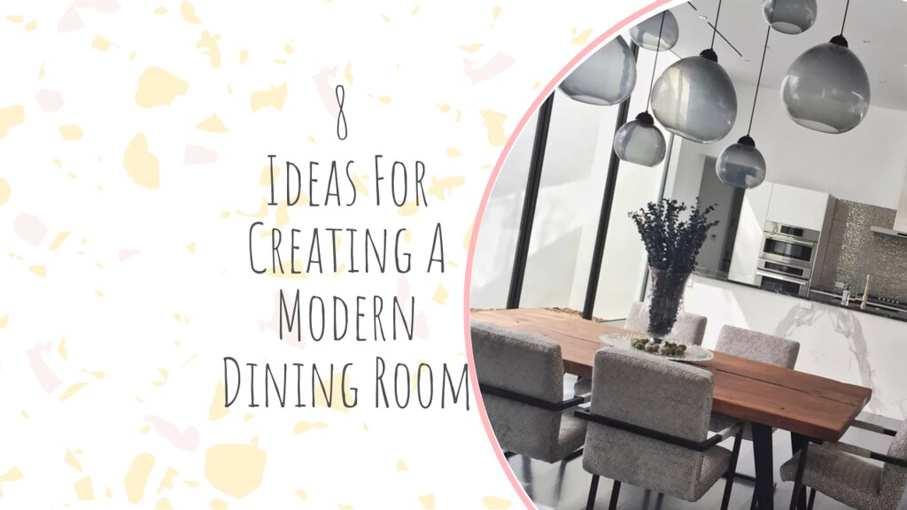 8 Ideas For Creating A Modern Dining Room