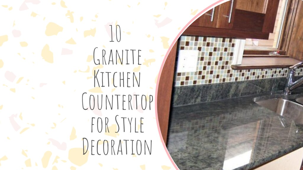 10 Granite Kitchen Countertop for Style Decoration