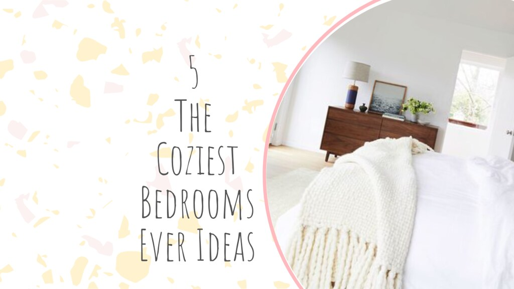 5 The Coziest Bedrooms Ever Ideas