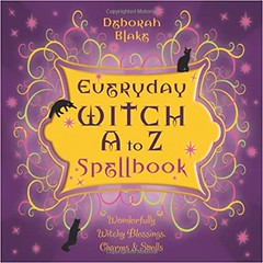 Everyday Witch A to Z Spellbook: Wonderfully Witchy Blessings, Charms & Spells -Deborah Blake