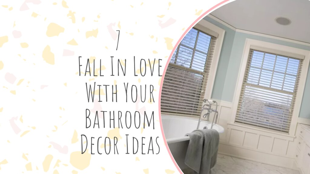 7 Fall In Love With Your Bathroom Decor Ideas