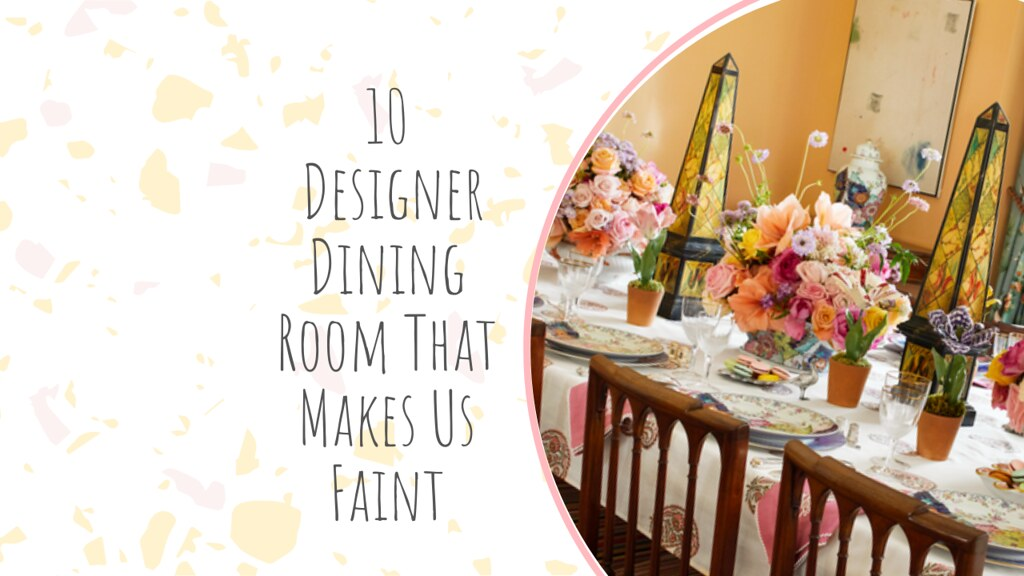 10 Designer Dining Room That Makes Us Faint