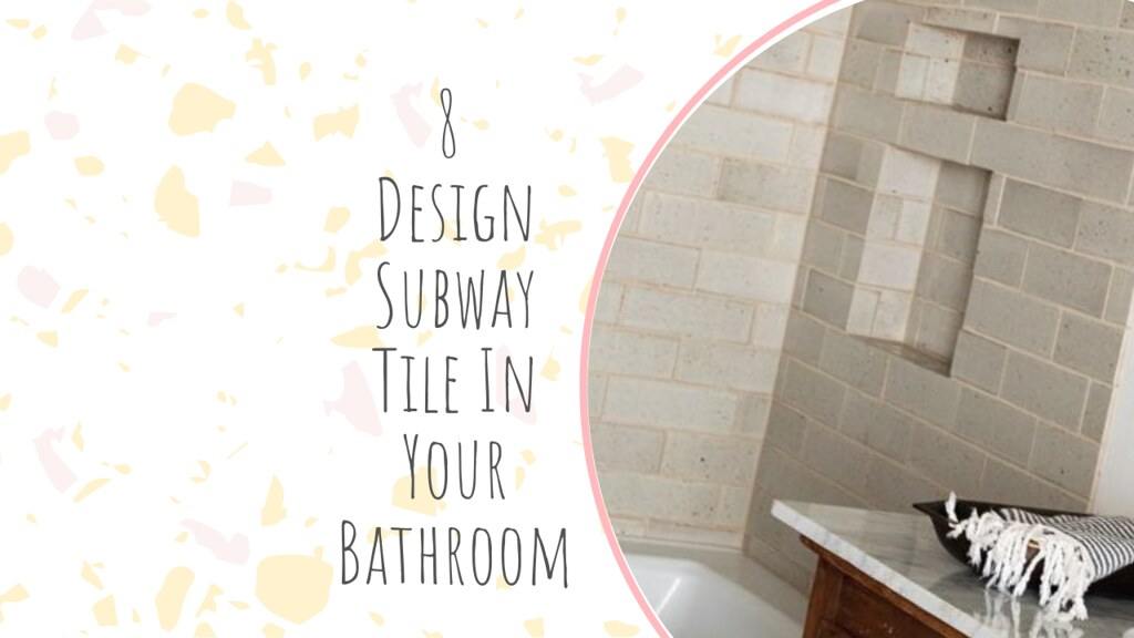 8 Design Subway Tile In Your Bathroom