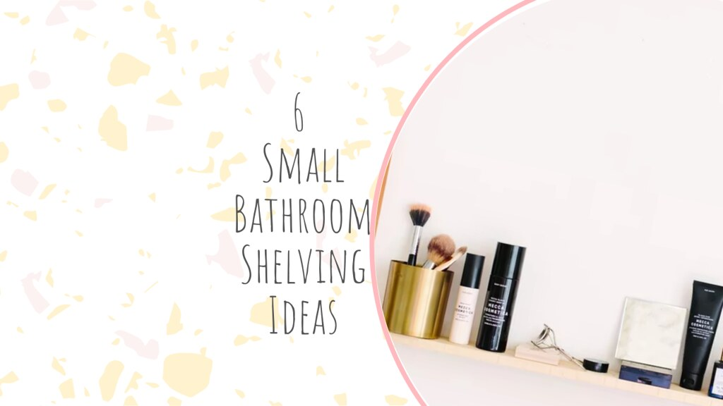 6 Small Bathroom Shelving Ideas
