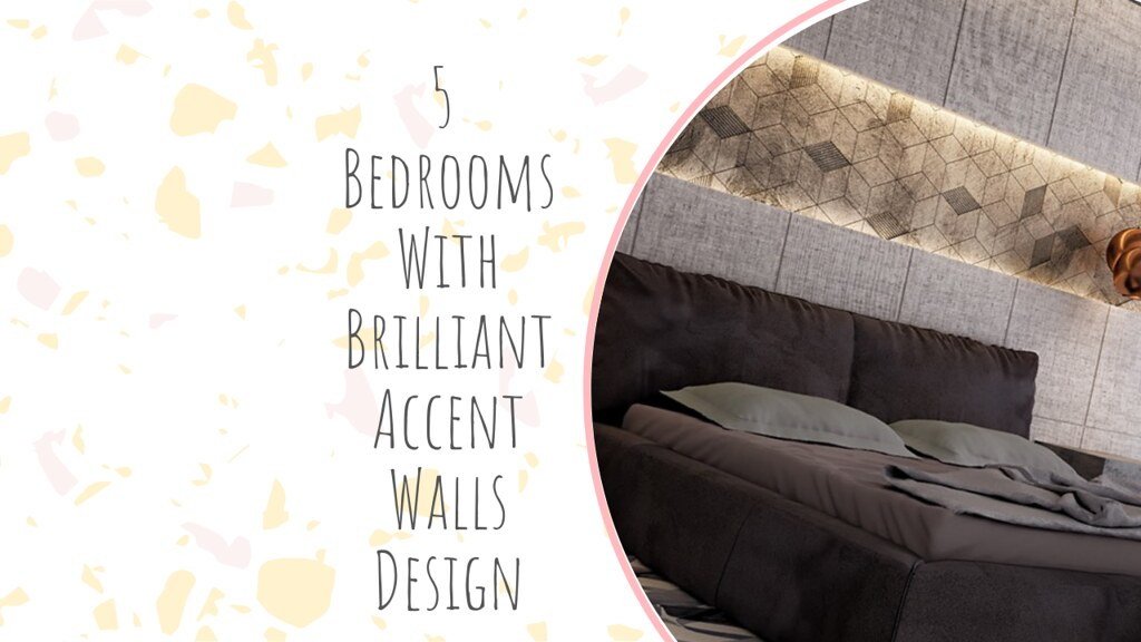 5 Bedrooms With Brilliant Accent Walls Design