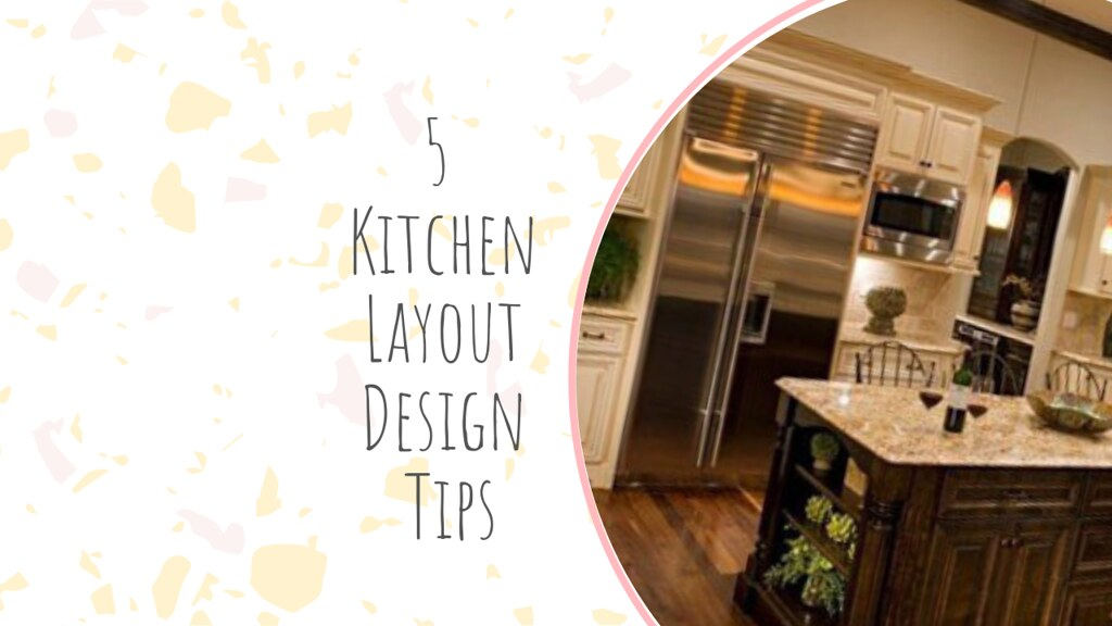 5 Kitchen Layout Design Tips