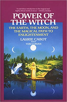 Power of the Witch: The Earth, the Moon, and the Magical Path to Enlightenment – Laurie Cabot, Tom Cowan