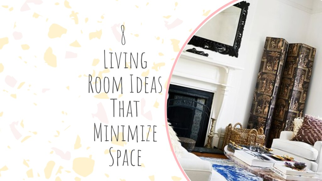 8 Living Room Ideas That Minimize Space