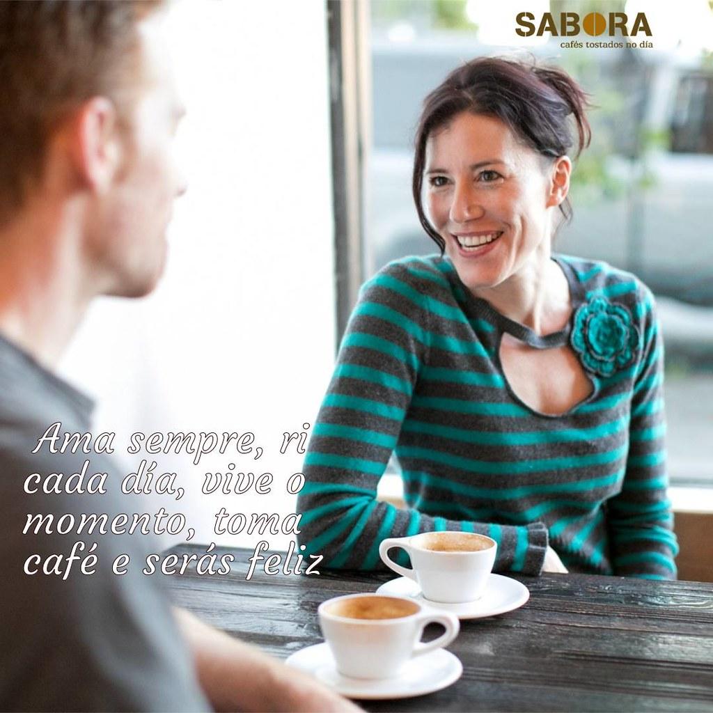 Ama sempre, ri cada día, vive o momento, toma café e serás feliz