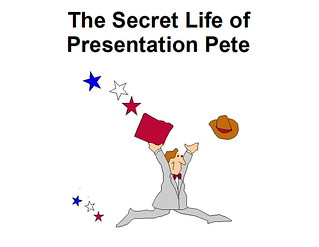 The Secret Life of Presentation Pete