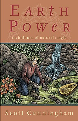Earth Power: Techniques of Natural Magic - Scott Cunningham