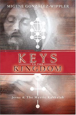 Keys to the Kingdom: Jesus & the Mystic Kabbalah: Jesus and the Mystic Kabbalah - Migene González-Wippler