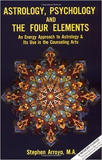Astrology, Psychology, and the Four Elements: An Energy Approach to Astrology and Its Use in the Counseling Arts - Stephen Arroyo