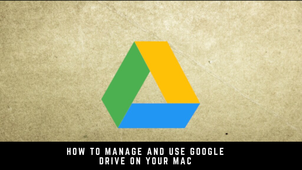 How to Manage and Use Google Drive on Your Mac