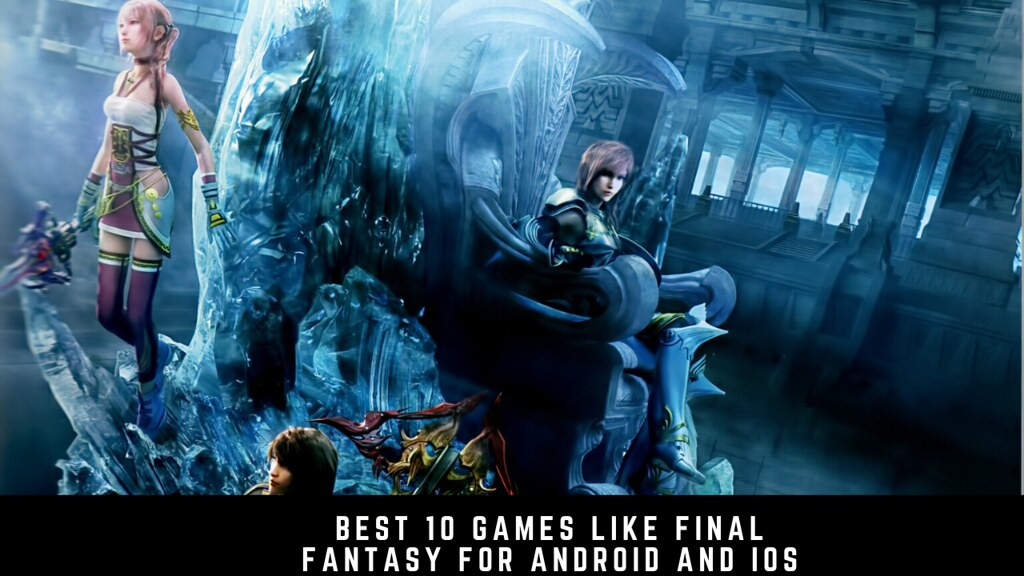 Best 10 games like Final Fantasy for Android and iOS