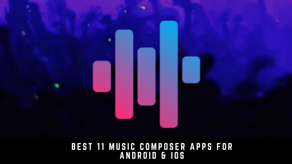 Best 11 music composer apps for Android & iOS