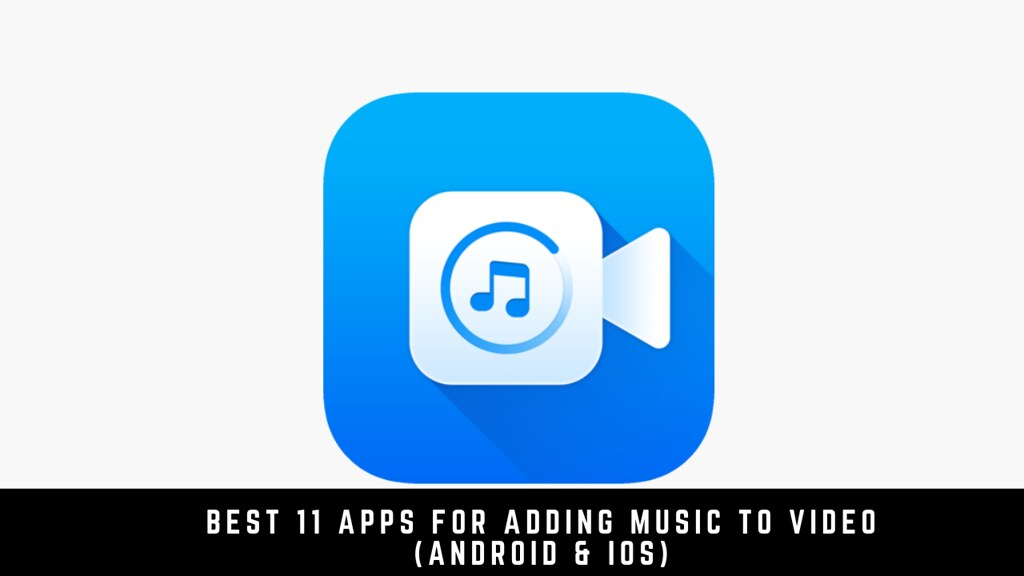 Best 11 Apps for Adding Music to Video (Android & iOS)