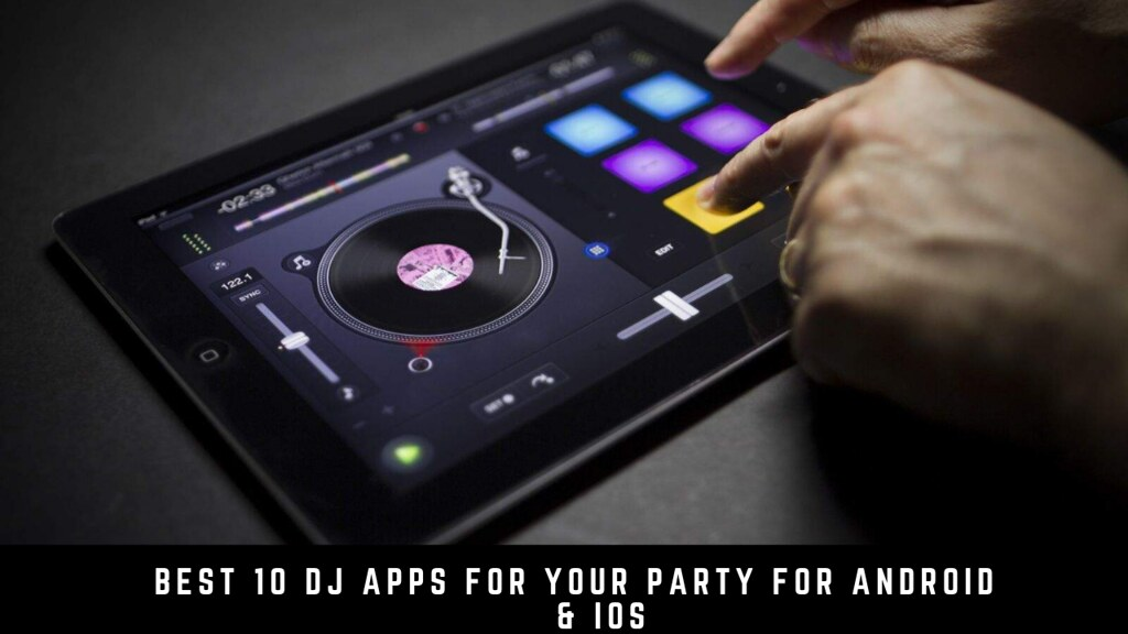 Best 10 DJ Apps for Your Party for Android & iOS