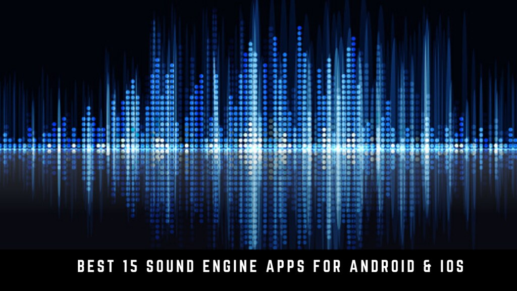Best 15 sound engine apps for Android & iOS