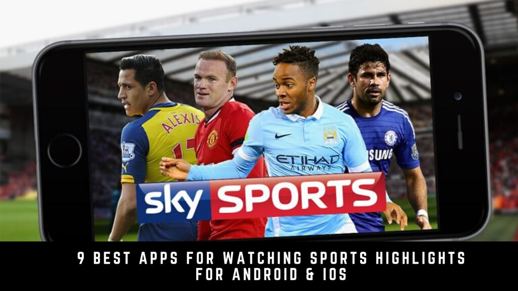 9 Best Apps For Watching Sports Highlights For Android & iOS