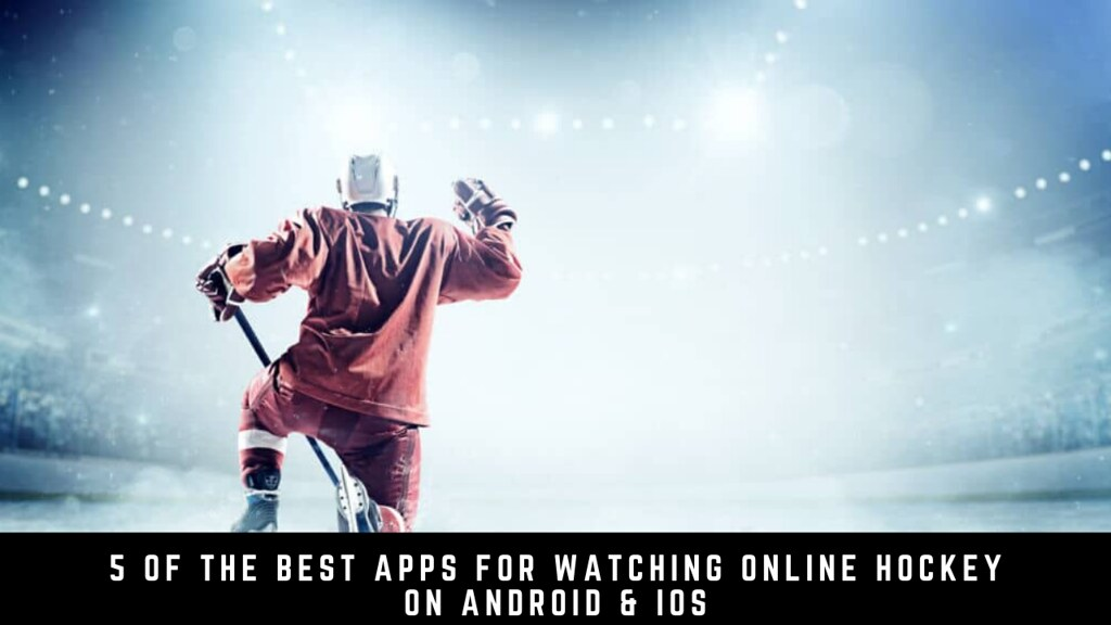 5 Of The Best Apps For Watching Online Hockey On Android & iOS