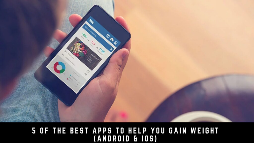 5 Of The Best Apps To Help You Gain Weight (Android & iOS)
