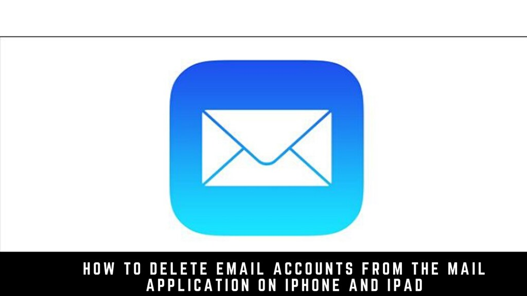 How to Delete Email Accounts from the Mail Application on iPhone and iPad