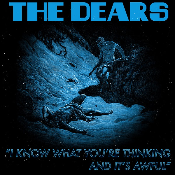 The Dears - I Know What You're Thinking And It's Awful