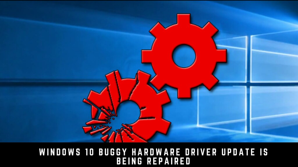 Windows 10 Buggy Hardware Driver Update Is Being Repaired