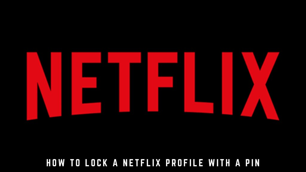 How to Lock a Netflix Profile with a PIN