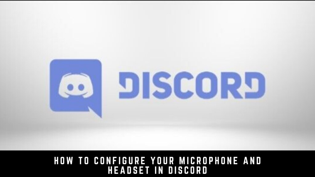 How To Configure Your Microphone And Headset In Discord