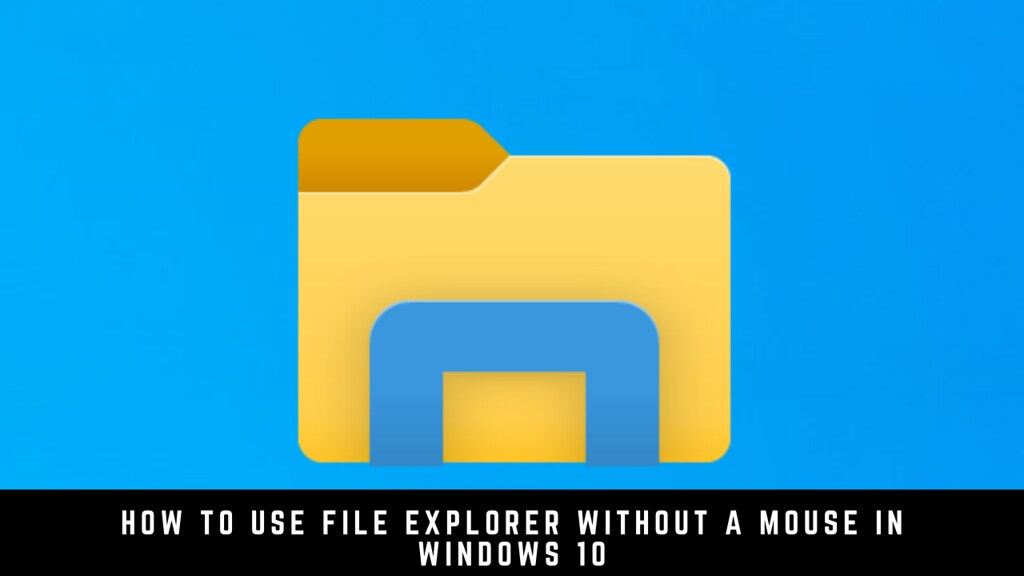 How to Use File Explorer without a Mouse in Windows 10
