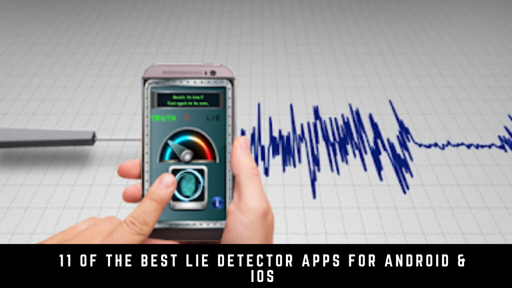 11 Of The Best Lie Detector Apps For Android & iOS