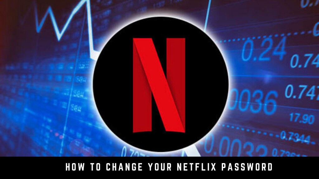 How to Change Your Netflix Password