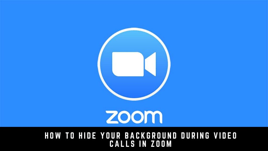 How to Hide Your Background During Video Calls in Zoom