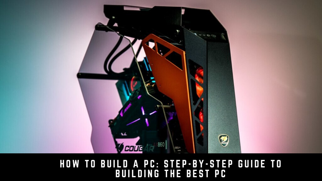 How to build a PC: step-by-step guide to building the best PC