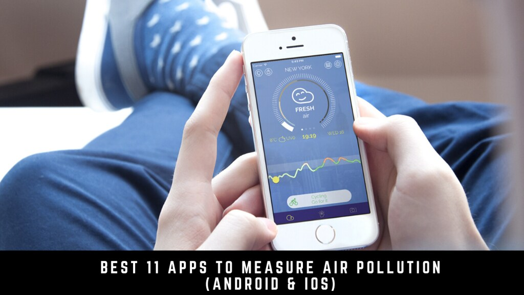 Best 11 apps to measure air pollution (Android & iOS)